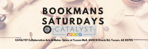 Bookmans Saturdays at CATALYST at the Tucson Mall