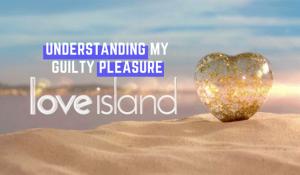 love island tv show guilty pleasure