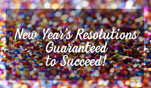 new years resolutions guaranteed to succeed
